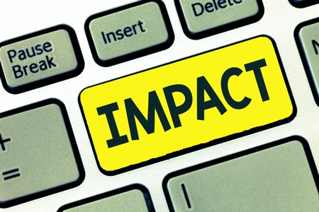 Writing note showing Impact. Business photo showcasing action of one object coming forcibly into contact with another.