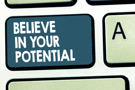 Conceptual hand writing showing Believe In Your Potential. Business photo showcasing Belief in YourselfUnleash your Possibilities.