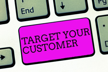Word writing text Target Your Customer. Business concept for Tailor Marketing Pitch Defining Potential Consumers.