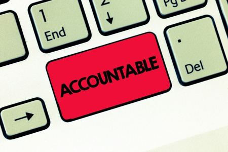 Text sign showing Accountable. Conceptual photo Required or expected to justify actions or decisions Responsible.
