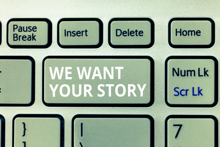 Writing note showing We Want Your Story. Business photo showcasing Tell Us something a Glimpse About Your Life History.