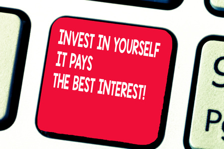 Conceptual hand writing showing Invest In Yourself It Pays The Best Interest. Business photo text Nurture oneself Plan the future.