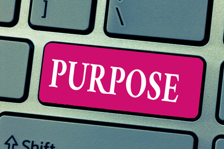 Word writing text Purpose. Business concept for Reason for doing something Desired Goal Target Planned Achievement.