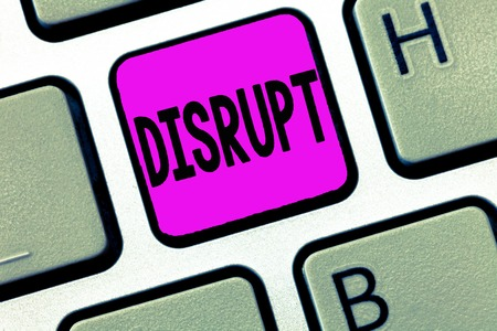 Word writing text Disrupt. Business concept for Interrupt causing disturbance problem Make something different.