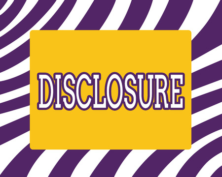 Word writing text Disclosure. Business concept for The action of making New or Secret Confidential information known.