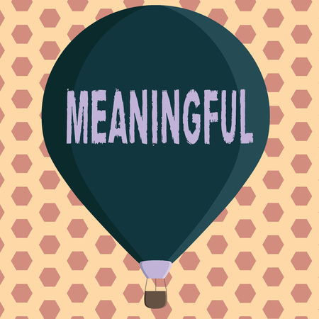 Word writing text Meaningful. Business concept for Having meaning Significant Relevant Important Purposeful.