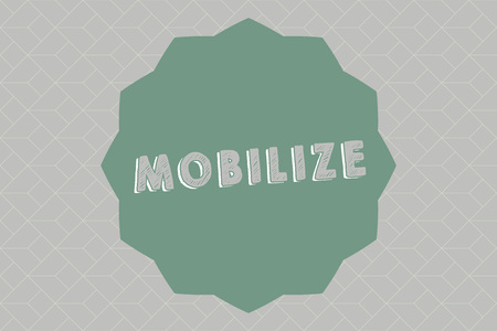 Text sign showing Mobilize. Conceptual photo make something movable or capable of movement prepare deploy.