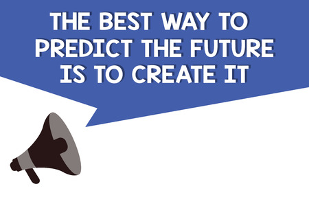 Handwriting text The Best Way To Predict The Future Is To Create It. Concept meaning Plan and start doing.