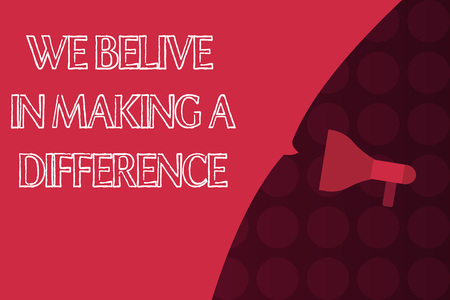Word writing text We Believe In Making A Difference. Business concept for Making ways to improve and touch lives. Stock Photo