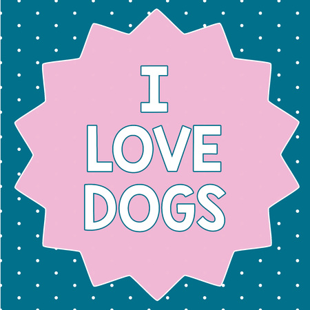 Text sign showing I Love Dogs. Conceptual photo Have good feelings towards canines To like pets animals.