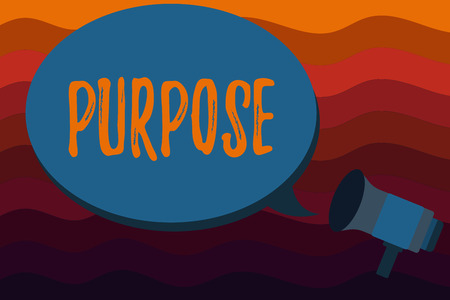 Text sign showing Purpose. Conceptual photo Reason for doing something Desired Goal Target Planned Achievement.