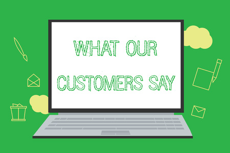 Conceptual hand writing showing What Our Customers Say. Business photo showcasing to know Users Feedback the Consumers Reactions.