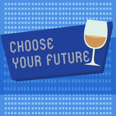 Handwriting text writing Choose Your Future. Concept meaning Choices make today will define the outcome of tomorrow.