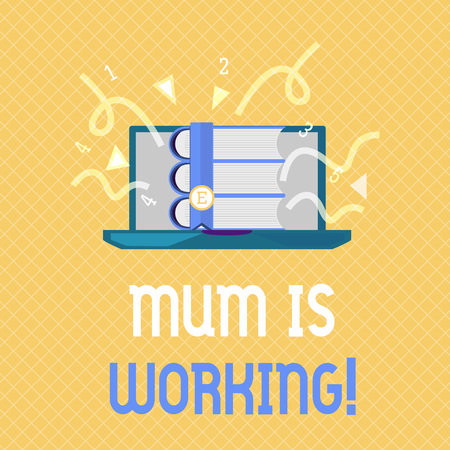 Word writing text Mum Is Working. Business concept for Financial Empowerment and professional progressing mother.