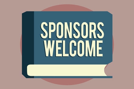 Word writing text Sponsors Welcome. Business concept for announcing that you accept investing in your company.