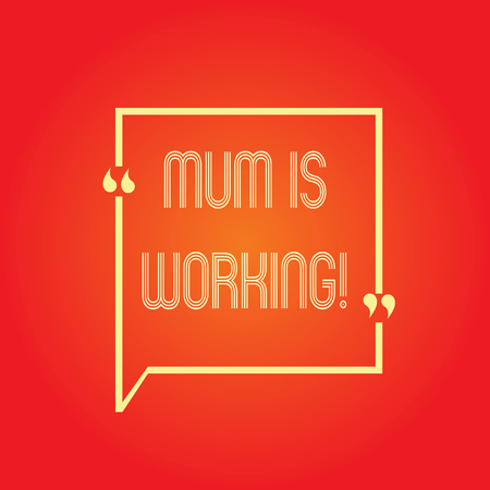 Conceptual hand writing showing Mum Is Working. Business photo text Financial Empowerment and professional progressing mother.