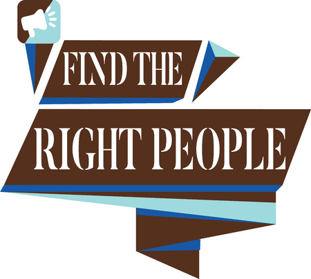 Text sign showing Find The Right People. Conceptual photo look for a Competent person Hire appropriate Staff.