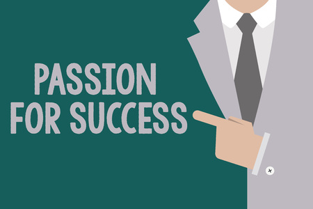 Conceptual hand writing showing Passion For Success. Business photo text Enthusiasm Zeal Drive Motivation Spirit Ethics.