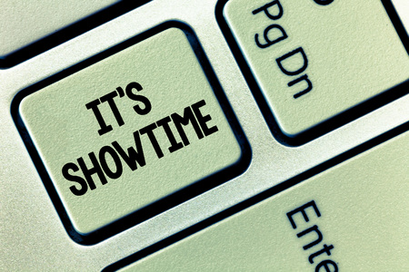 Conceptual hand writing showing It s is Showtime. Business photo showcasing Scheduled actual time at which a show or something begins.