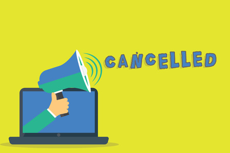 Word writing text Cancelled. Business concept for decide or announce that planned event will not take place Hu analysis Hand Coming out of PC Monitor Holding Megaphone with Volume Icon