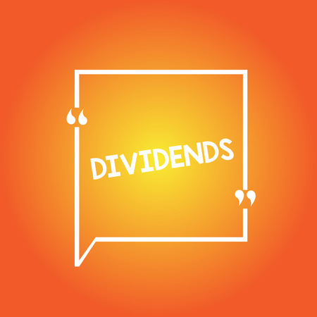 Handwriting text Dividends. Concept meaning sum of money paid regularly by company to shareholders out profits Blank Square Border Outline Quote Bubble with Quotation Mark Punctuation