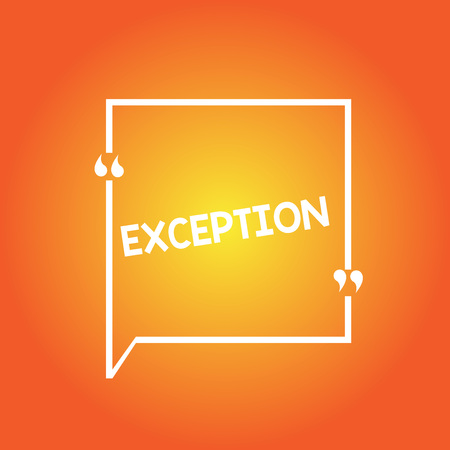 Handwriting text Exception. Concept meaning demonstrating or thing that is excluded from general statement or rule Blank Square Border Outline Quote Bubble with Quotation Mark Punctuation