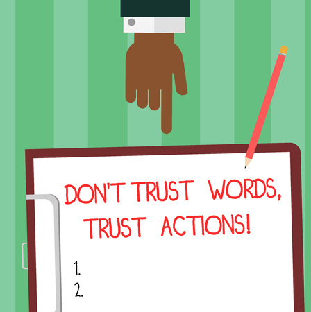 Writing note showing Don T Trust Words Trust Actions. Business photo showcasing Less talking more things done action taken Hu analysis Hand Pointing Down to Clipboard with Paper and Pencil