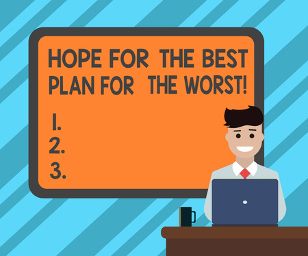 Text sign showing Hope For The Best Plan For The Worst. Conceptual photo Make plans for bad times expecting good Blank Bordered Board behind Man Sitting Smiling with Laptop Mug on Desk
