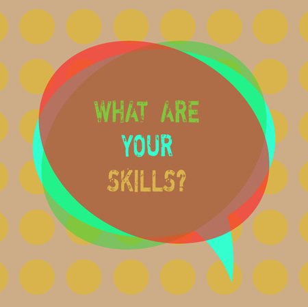 Writing note showing What Are Your Skillsquestion. Business photo showcasing Tell us your abilities knowledge experience Blank Speech Bubble photo and Stack of Transparent Circle Overlapping