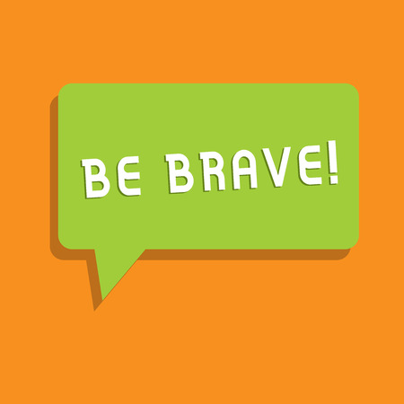 Conceptual hand writing showing Be Brave. Business photo showcasing ready to face and endure danger or pain showing courage Bold Speech Bubble in Solid Color Circular Text Space with Tail