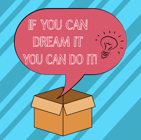 Text sign showing If You Can Dream It You Can Do It. Conceptual photo Be able to achieve whatever you imagine Idea icon Inside Blank Halftone Speech Bubble Over an Open Carton Box