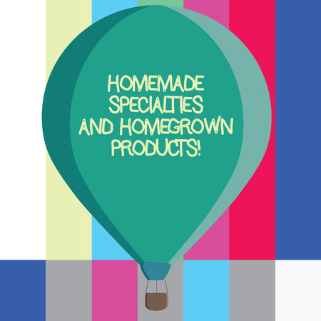 Word writing text Homemade Specialties And Homegrown Products. Business concept for Healthy fresh special dishes Three toned Color Hot Air Balloon afloat with Basket Tied Hanging under it