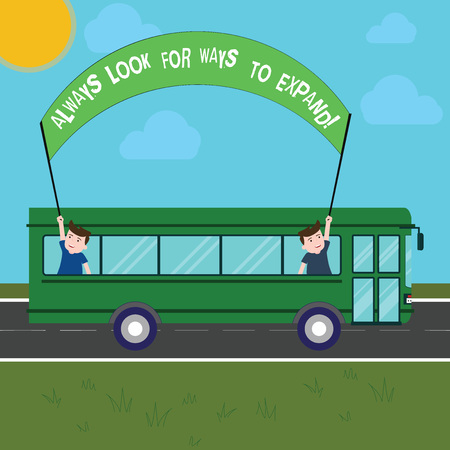 Handwriting text writing Always Look For Ways To Expand. Concept meaning Searching ways for expanding your business Two Kids Inside School Bus Holding Out Banner with Stick on a Day Trip