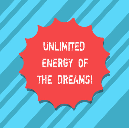 Text sign showing Unlimited Energy Of The Dreams. Conceptual photo Optimistic be hopeful pursue your goals Blank Seal with Shadow for Label Emblem Monogram Stamp Symbol Best Quality