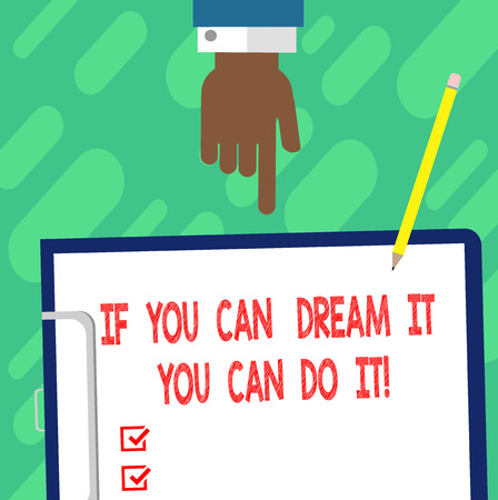 Handwriting text writing If You Can Dream It You Can Do It. Concept meaning Be able to achieve whatever you imagine Hu analysis Hand Pointing Down to Clipboard with Blank Bond Paper and Pencil 写真素材