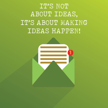 Handwriting text It S Is Not About Ideas It S Is About Making Ideas Happen. Concept meaning Take action Open Message Envelope with one Empty Sheet of Lined paper coming out