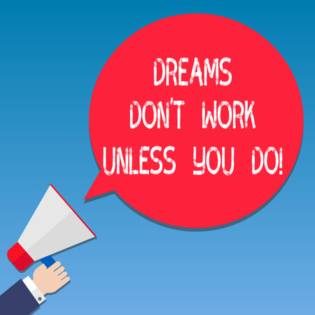 Writing note showing Dreams Don T Work Unless You Do. Business photo showcasing Take action to accomplish your goals Hu analysis Hand Holding Megaphone Color Speech Bubble