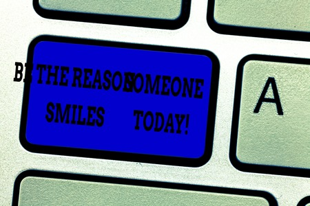 Word writing text Be The Reason Someone Smiles Today. Business concept for Make somebody happy Give some joy Keyboard key Intention to create computer message pressing keypad idea Фото со стока - 112861068