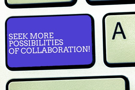 Text sign showing Seek More Possibilities Of Collaboration. Conceptual photo Searching for partnership Keyboard key Intention to create computer message, pressing keypad idea