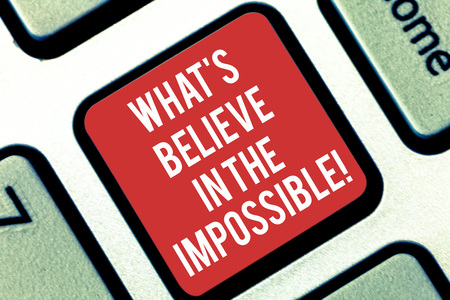 Handwriting text writing Always Believe In The Impossible. Concept meaning Have faith motivation and inspiration Keyboard key Intention to create computer message pressing keypad idea