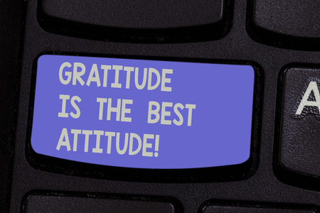 Text sign showing Gratitude Is The Best Attitude. Conceptual photo Be thankful for everything you accomplish Keyboard key Intention to create computer message pressing keypad idea Фото со стока