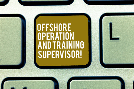 Text sign showing Offshore Operation And Training Supervisor. Conceptual photo Oil and gas industry engineering Keyboard key Intention to create computer message, pressing keypad idea