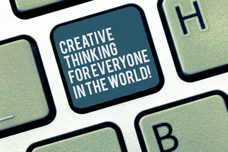 Word writing text Creative Thinking For Everyone In The World. Business concept for Spread creativity to others Keyboard key Intention to create computer message, pressing keypad idea