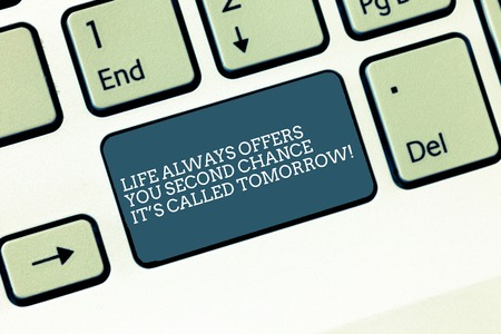 Word writing text Life Always Offers You Second Chance It S Called Tomorrow. Business concept for More opportunities Keyboard key Intention to create computer message, pressing keypad idea