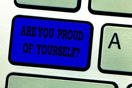 Word writing text Are You Proud Of Yourselfquestion. Business concept for Be aware of your accomplishments Keyboard key Intention to create computer message pressing keypad idea