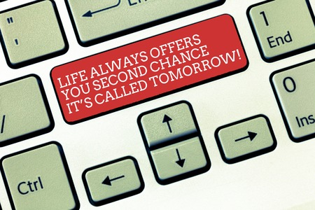 Text sign showing Life Always Offers You Second Chance It S Called Tomorrow. Conceptual photo More opportunities Keyboard key Intention to create computer message, pressing keypad idea