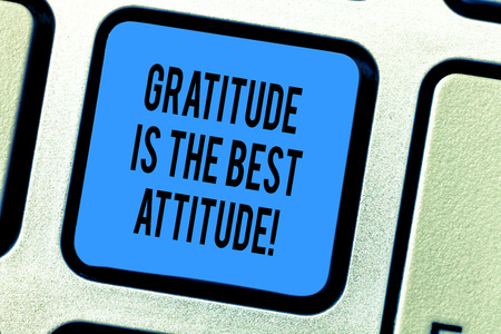 Handwriting text Gratitude Is The Best Attitude. Concept meaning Be thankful for everything you accomplish Keyboard key Intention to create computer message pressing keypad idea