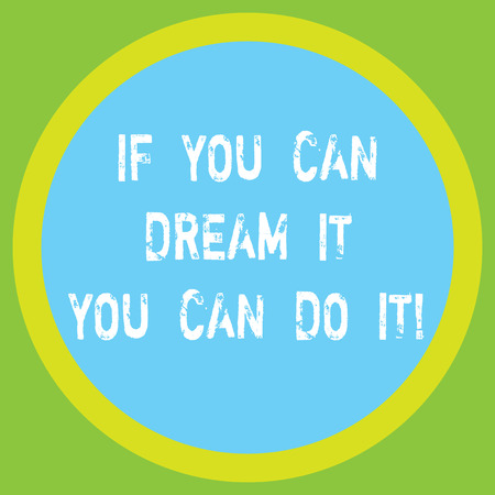 Conceptual hand writing showing If You Can Dream It You Can Do It. Business photo showcasing Be able to achieve whatever you imagine Big Circle Inside Another Round Shape with Border text Space 写真素材