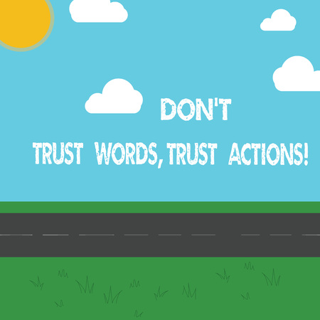 Conceptual hand writing showing Don T Trust Words Trust Actions. Business photo showcasing Less talking more things done action taken Outdoor Scenery photo Peaceful Sunny Day View by Roadside Stock Photo