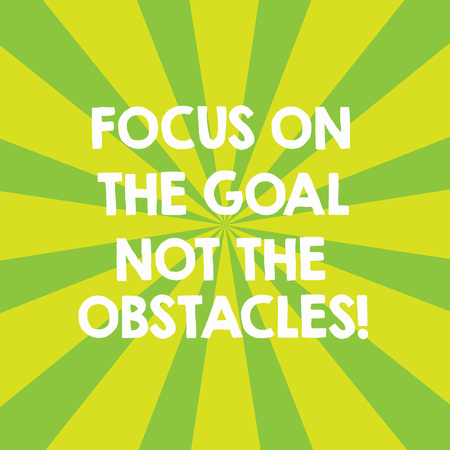 Handwriting text Focus On The Goal Not The Obstacles. Concept meaning Be determined to accomplish objectives Sunburst photo Two Tone Explosion Effect for Announcement Poster Ads